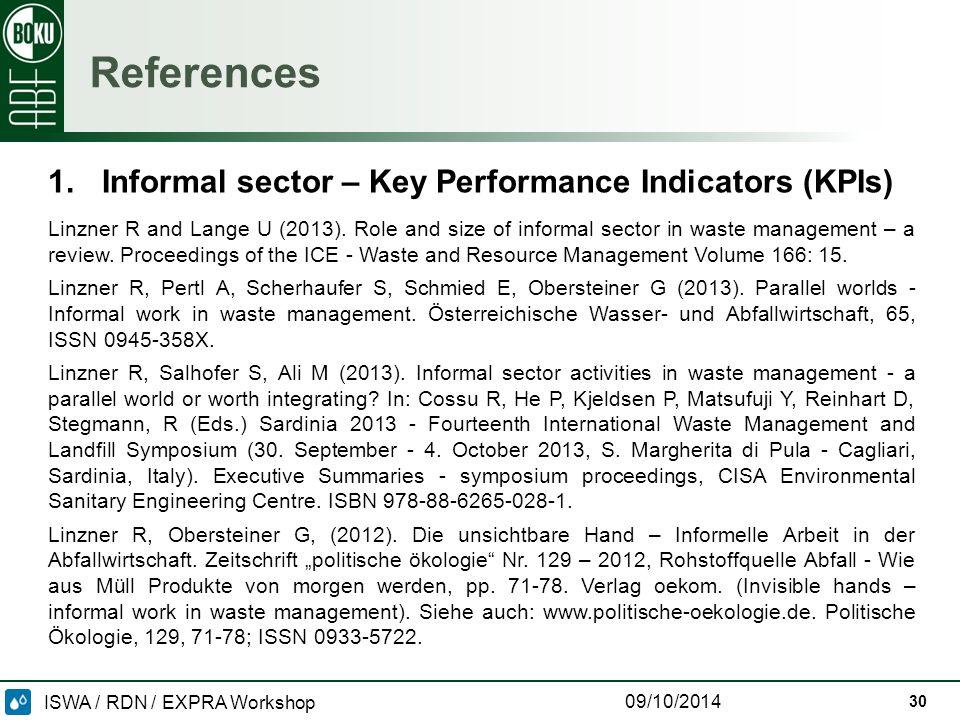 ISWA / RDN / EXPRA Workshop 09/10/2014 30 References 1.Informal sector – Key Performance Indicators (KPIs) Linzner R and Lange U (2013).