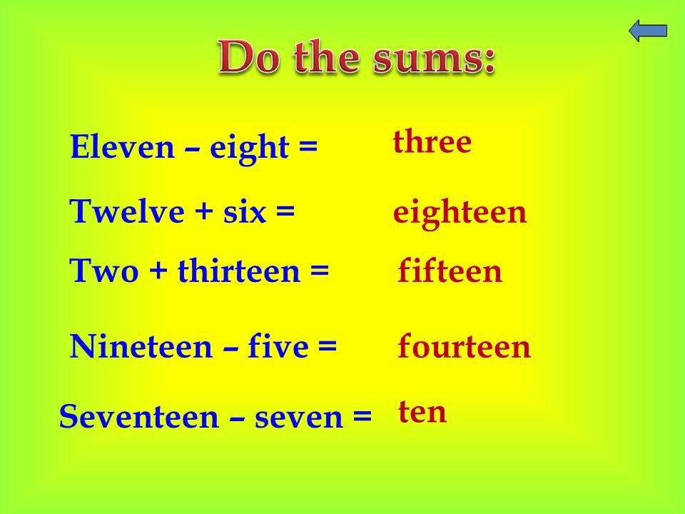 Eleven – eight = Twelve + six = Two + thirteen = Nineteen – five = Seventeen – seven = three eighteen fifteen fourteen ten