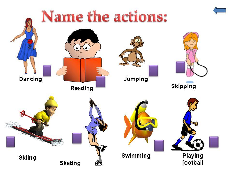 Dancing Reading Jumping Skipping Skiing Skating SwimmingPlaying football