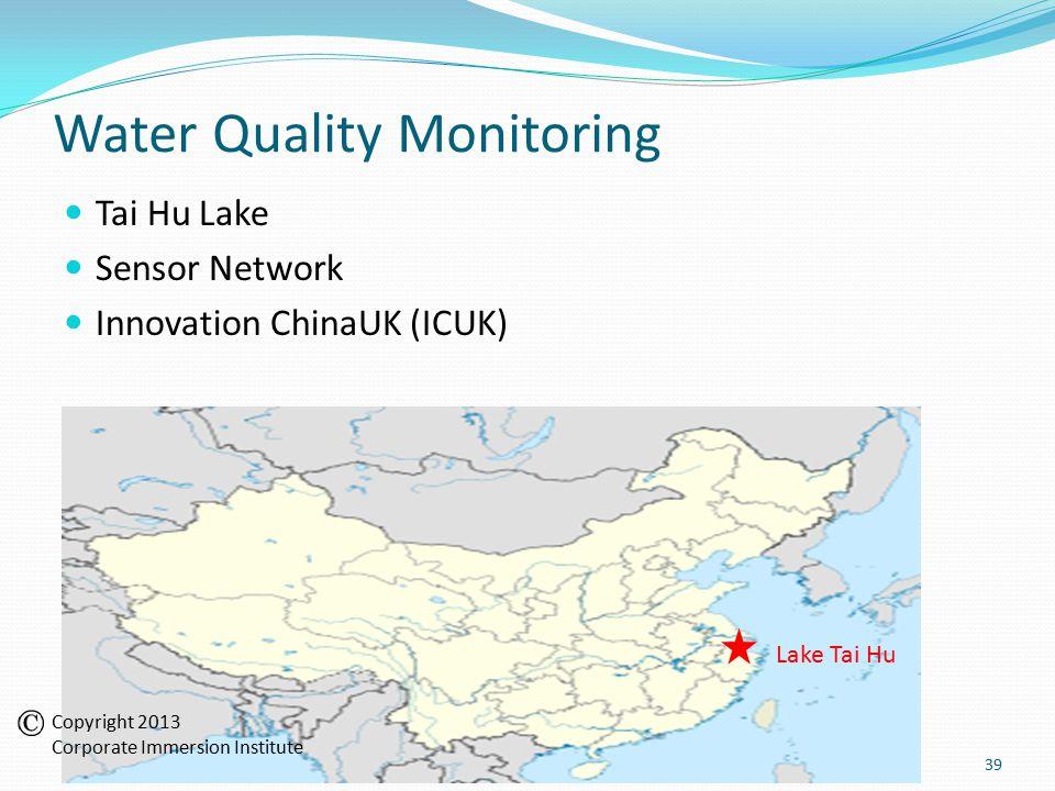 Water Quality Monitoring Tai Hu Lake Sensor Network Innovation ChinaUK (ICUK) Lake Tai Hu 39 Copyright 2013 Corporate Immersion Institute