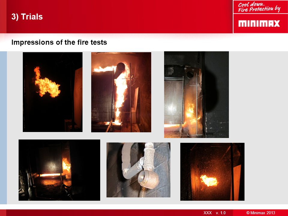 © Minimax 2013 XXX v. 1.0 3) Trials Impressions of the fire tests