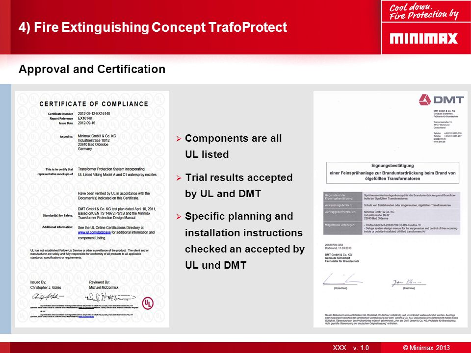 © Minimax 2013 XXX v. 1.0 4) Fire Extinguishing Concept TrafoProtect Approval and Certification  Components are all UL listed  Trial results accepte