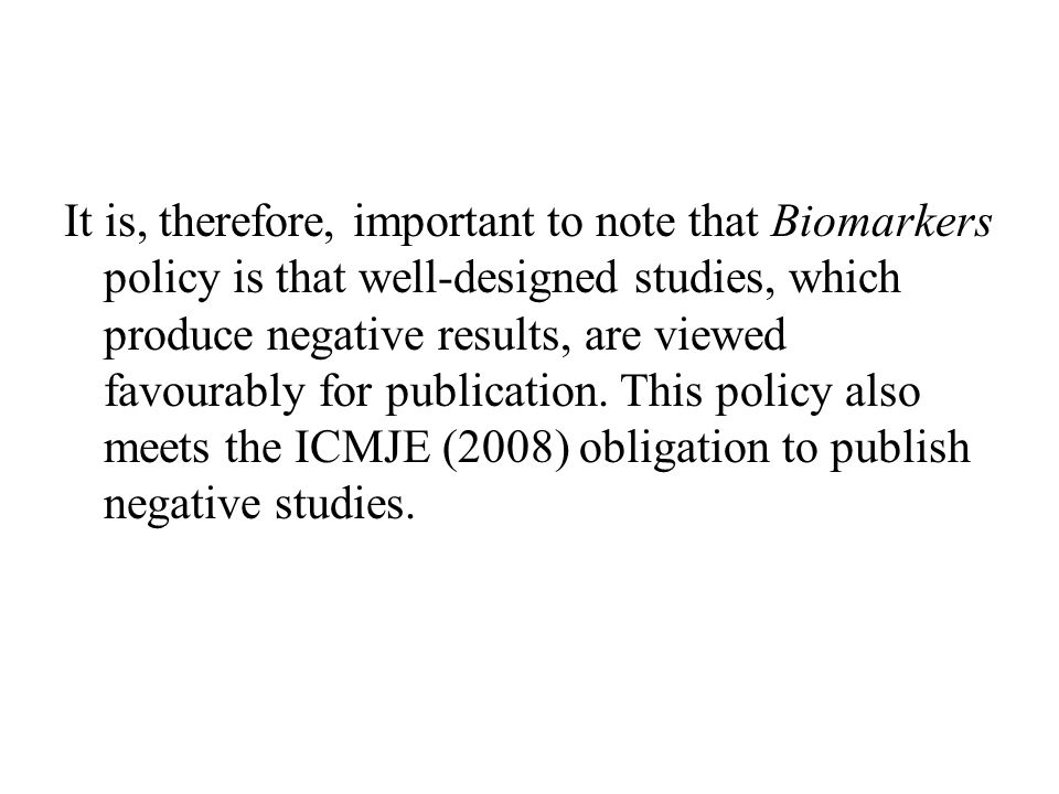 It is, therefore, important to note that Biomarkers policy is that well-designed studies, which produce negative results, are viewed favourably for publication.