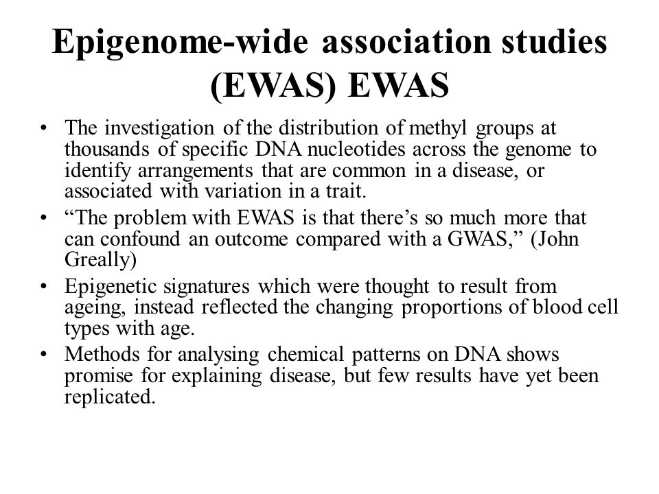 Epigenome-wide association studies (EWAS) EWAS The investigation of the distribution of methyl groups at thousands of specific DNA nucleotides across the genome to identify arrangements that are common in a disease, or associated with variation in a trait.