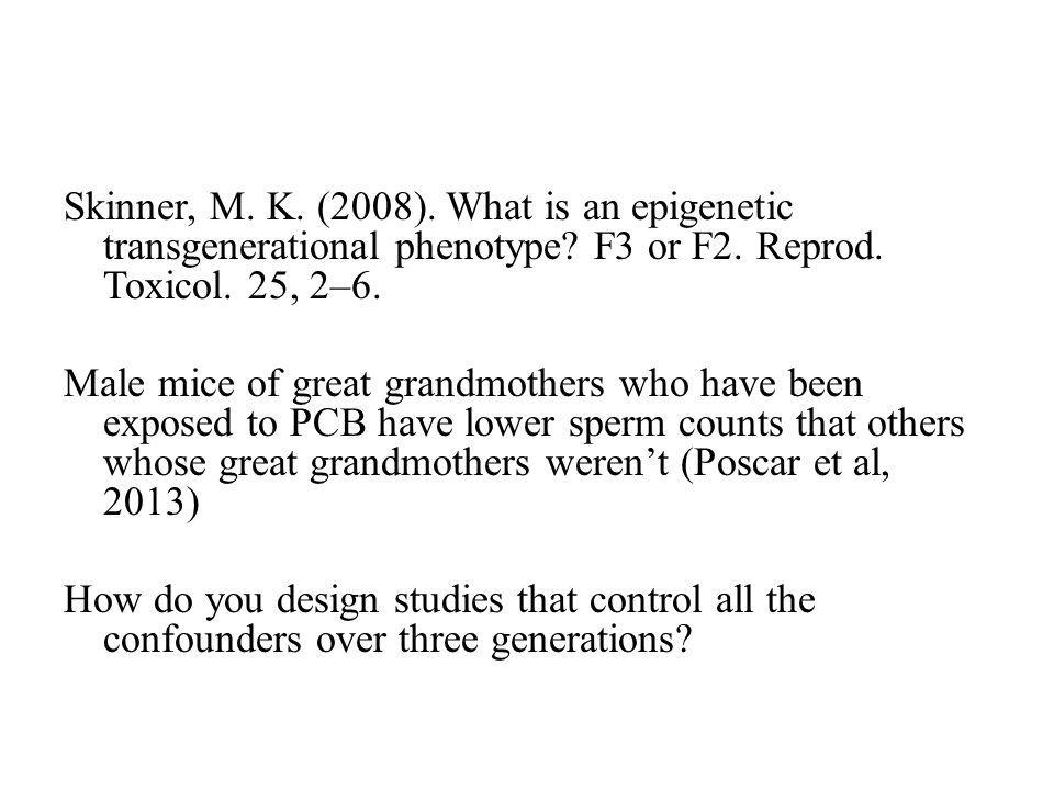 Skinner, M.K. (2008). What is an epigenetic transgenerational phenotype.
