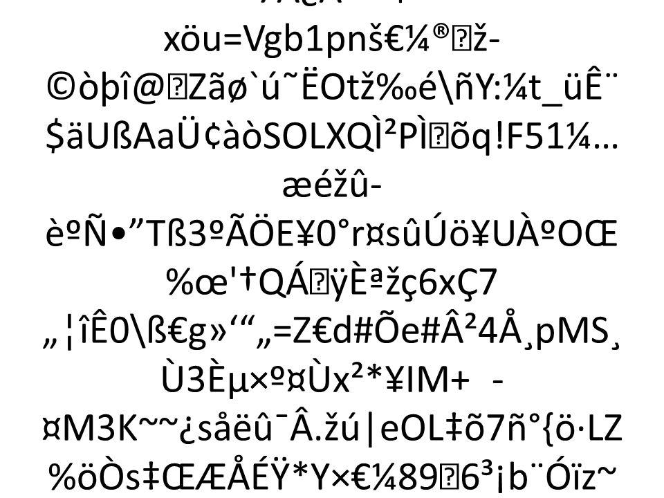 """h'òI>¨á-iïfG*…‹Þ®âq""""¢S…&x""""kzD- XFeµqK£™ÈÓpGvÉ´Z%¦F b÷kz¹¾´I©°Ö´=[Ùe[C¥ý dÛÒx]l ÇÞ´‡EK´- £'»ßú/N""""rJjÜ´™¹C""""úhÃòTÚ˜b¶ƒV¯Ã ¿ÀÁ*ºF>=ÇÔ>€Iô‡'ø—³àwG– á"""