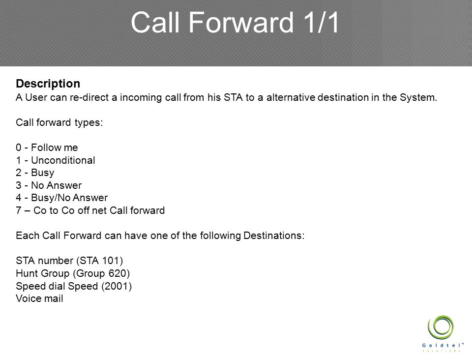 Call Forward 1/1 Description A User can re-direct a incoming call from his STA to a alternative destination in the System.