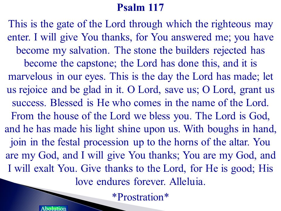 Psalm 117 This is the gate of the Lord through which the righteous may enter. I will give You thanks, for You answered me; you have become my salvatio