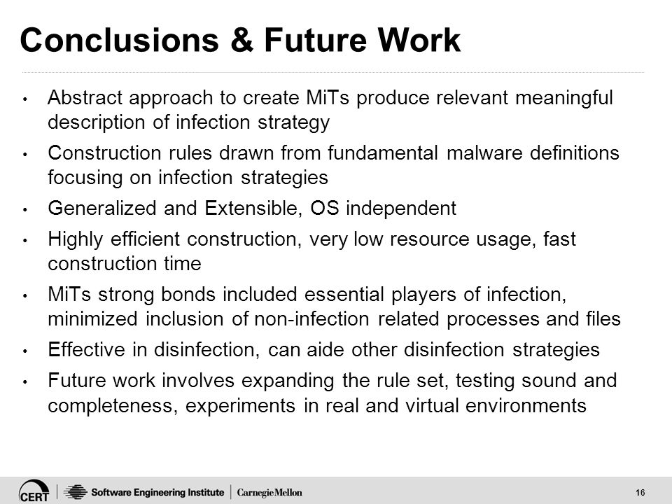 16 Conclusions & Future Work Abstract approach to create MiTs produce relevant meaningful description of infection strategy Construction rules drawn f