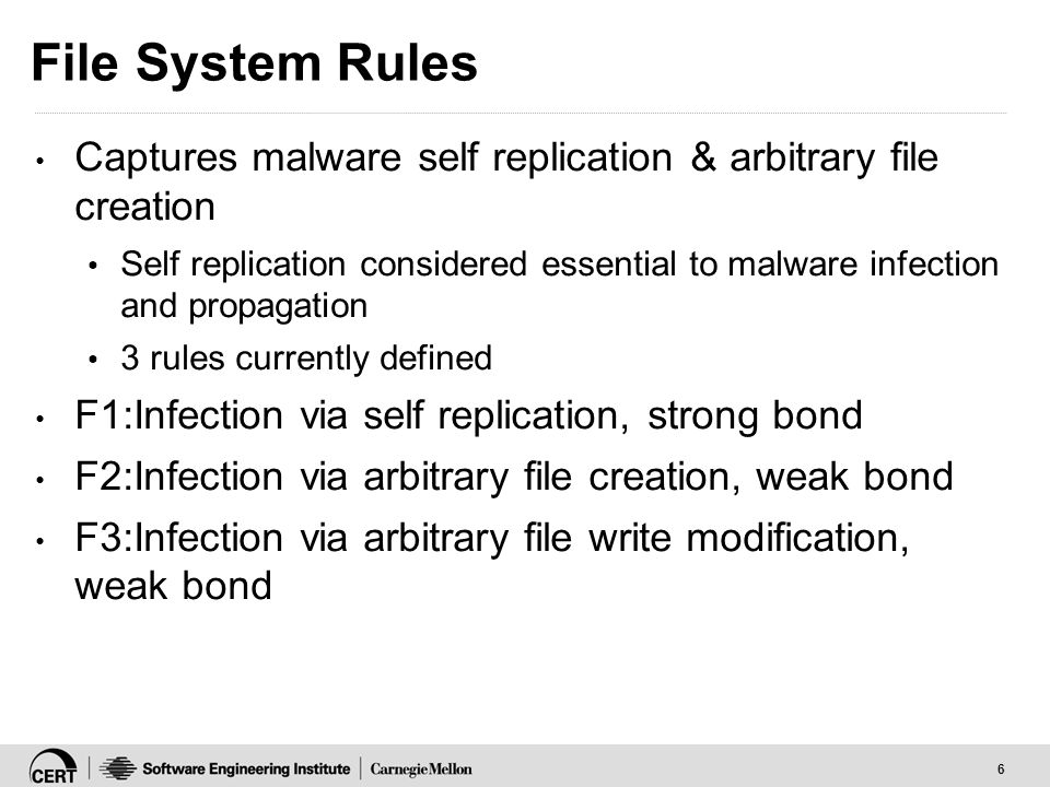 6 File System Rules Captures malware self replication & arbitrary file creation Self replication considered essential to malware infection and propaga
