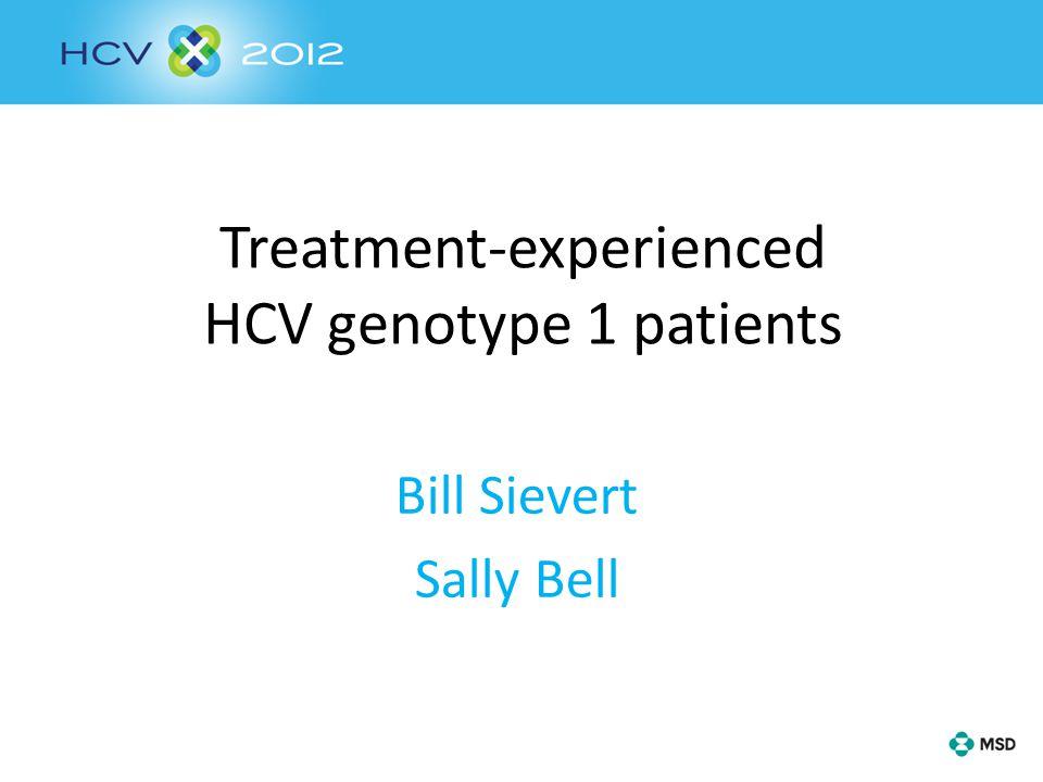 Treatment-experienced HCV genotype 1 patients Bill Sievert Sally Bell