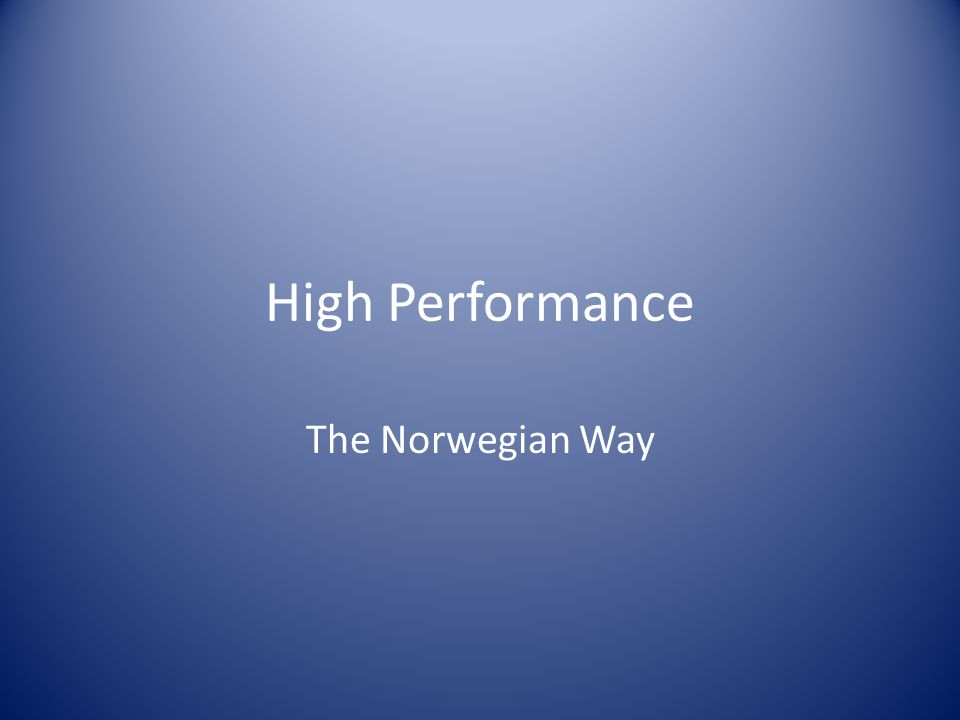 High Performance The Norwegian Way