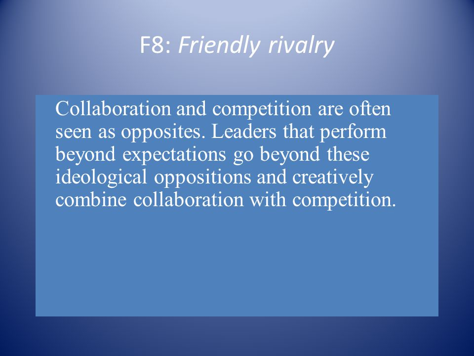 F8: Friendly rivalry Collaboration and competition are often seen as opposites.