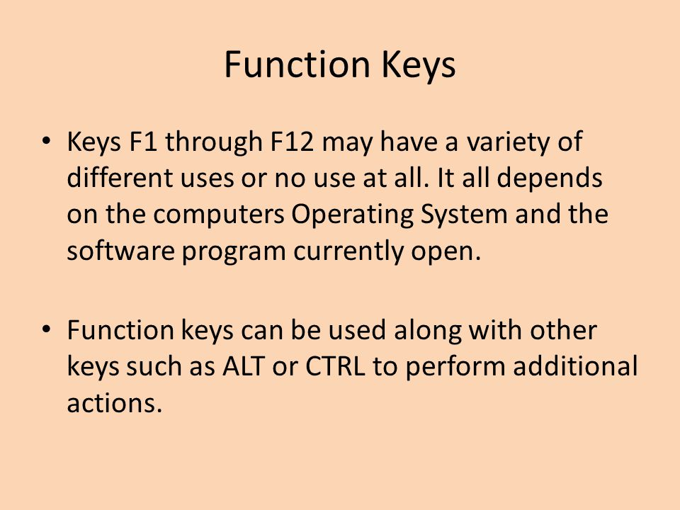 Function Keys Keys F1 through F12 may have a variety of different uses or no use at all. It all depends on the computers Operating System and the soft