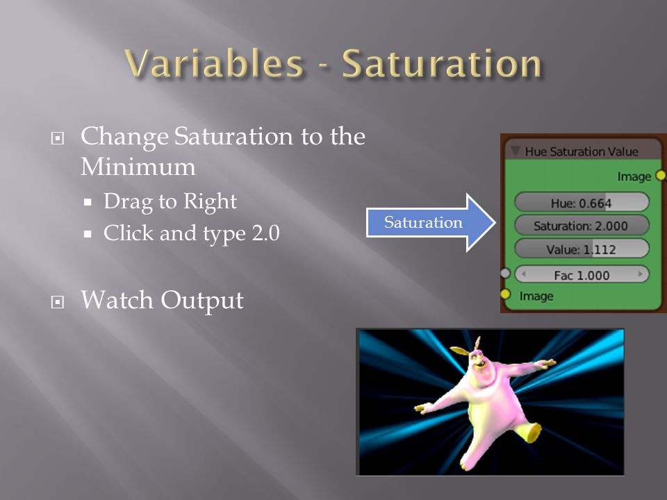  Change Saturation to the Minimum  Drag to Right  Click and type 2.0  Watch Output Saturation