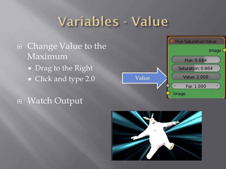  Change Value to the Maximum  Drag to the Right  Click and type 2.0  Watch Output Value