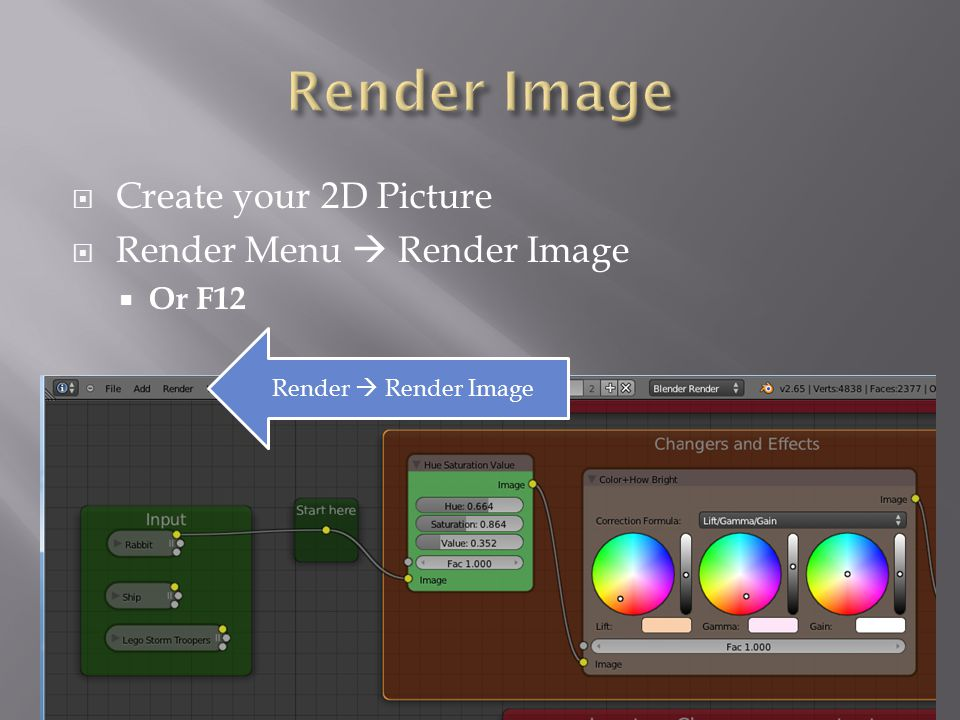  Create your 2D Picture  Render Menu  Render Image  Or F12 Render  Render Image