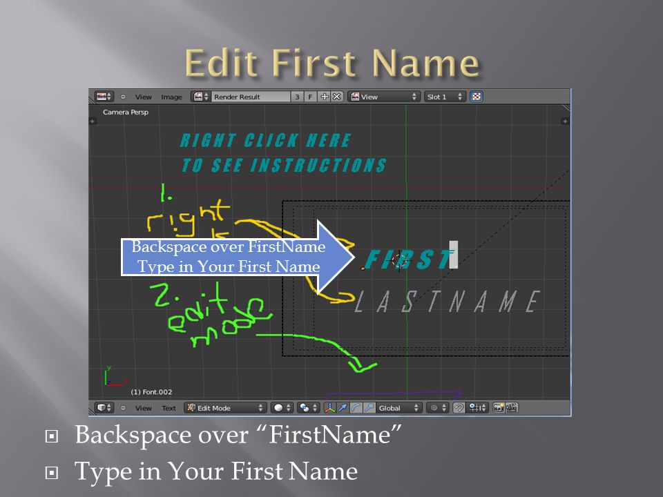  Backspace over FirstName  Type in Your First Name Backspace over FirstName Type in Your First Name