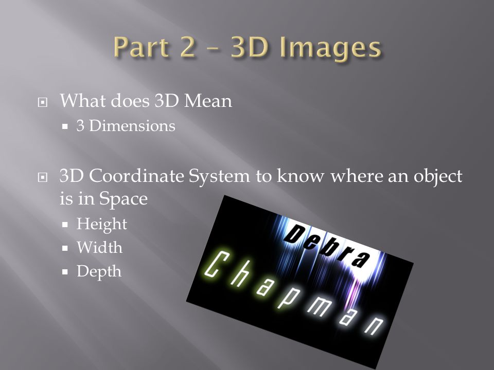  What does 3D Mean  3 Dimensions  3D Coordinate System to know where an object is in Space  Height  Width  Depth