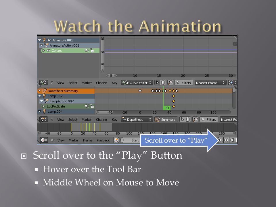  Scroll over to the Play Button  Hover over the Tool Bar  Middle Wheel on Mouse to Move Scroll over to Play
