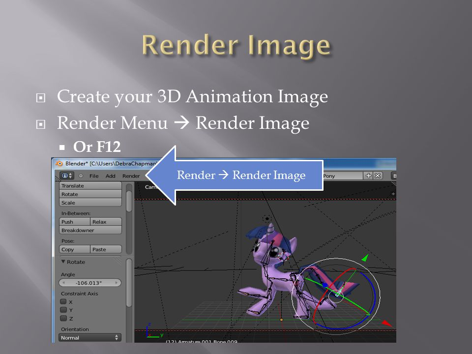  Create your 3D Animation Image  Render Menu  Render Image  Or F12 Render  Render Image
