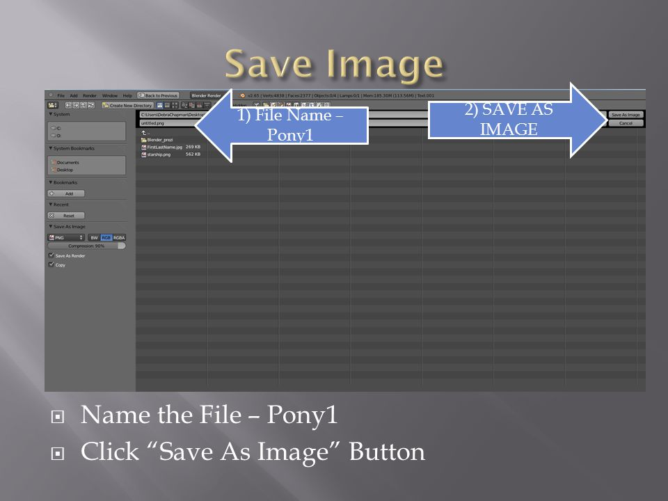  Name the File – Pony1  Click Save As Image Button 1) File Name – Pony1 2) SAVE AS IMAGE