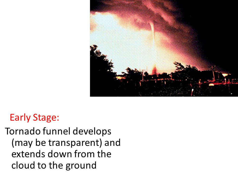 Beginning Stage: Tornado begins as a rotating wall cloud which quickly evolves into a funnel
