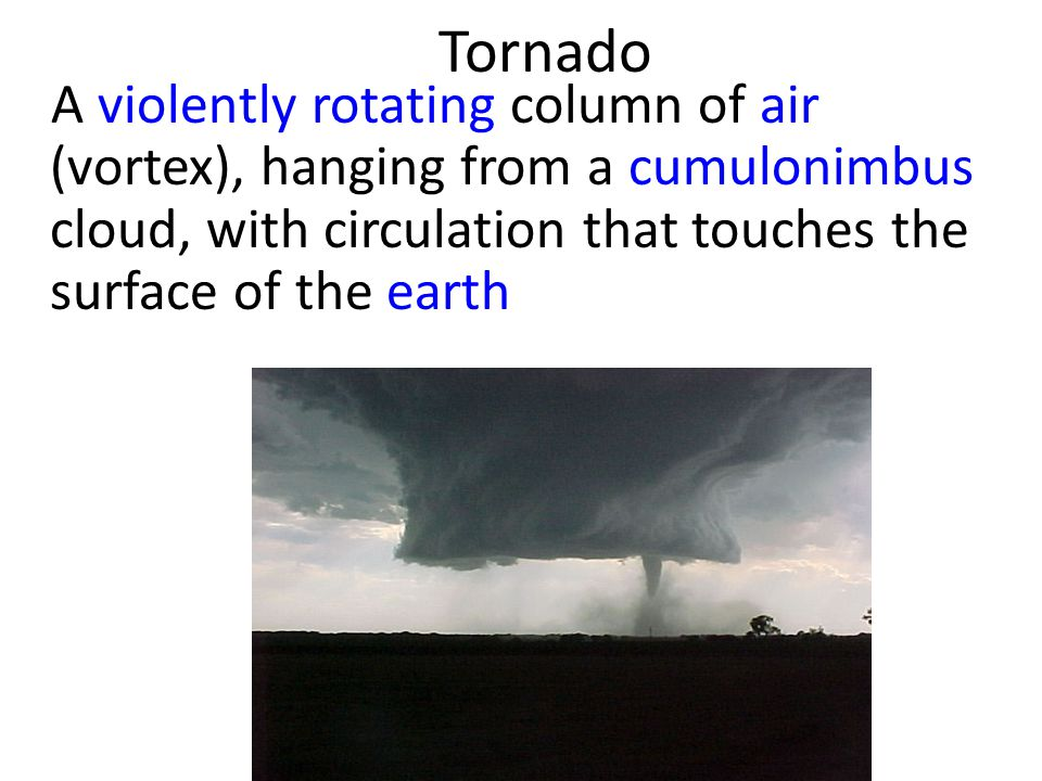 Tornado Facts 1.Tornadoes are 400-500 feet wide. Tornadoes have winds around 100 miles per hour.