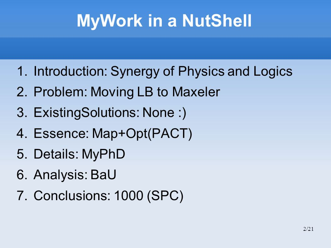 MyWork in a NutShell 1.Introduction: Synergy of Physics and Logics 2.Problem: Moving LB to Maxeler 3.ExistingSolutions: None :) 4.Essence: Map+Opt(PAC