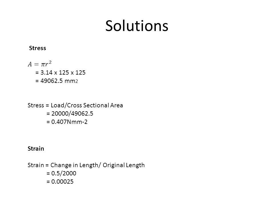 Solutions Strain Strain = Change in Length/ Original Length = 0.5/2000 = 0.00025