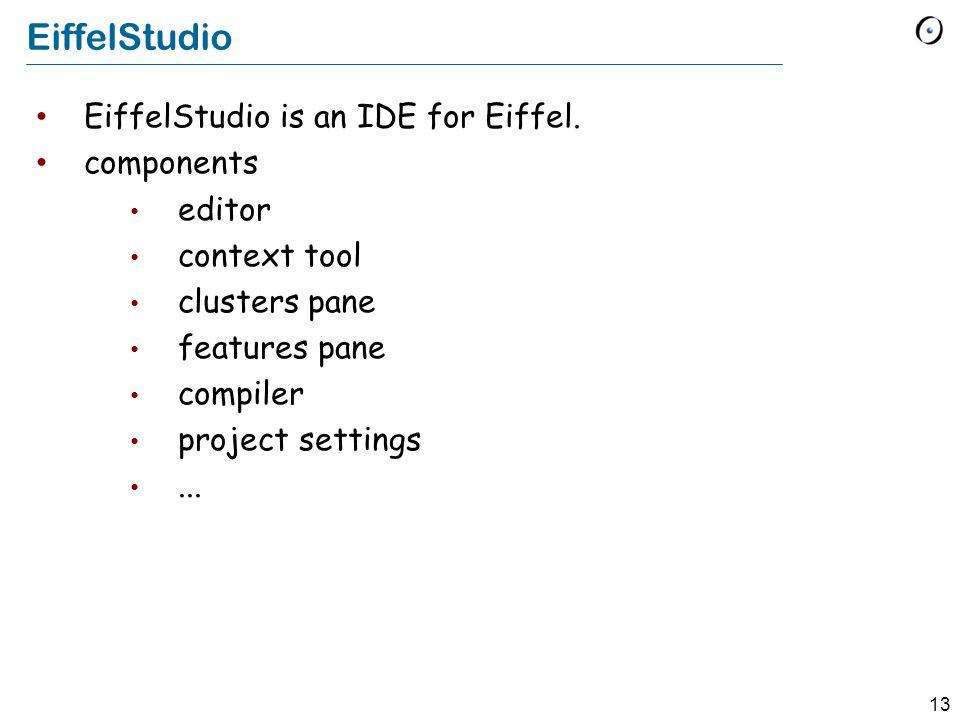 13 EiffelStudio EiffelStudio is an IDE for Eiffel.