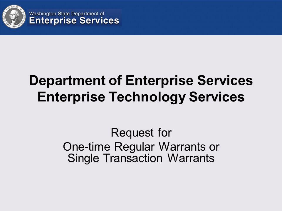 Department of Enterprise Services Enterprise Technology Services Request for One-time Regular Warrants or Single Transaction Warrants