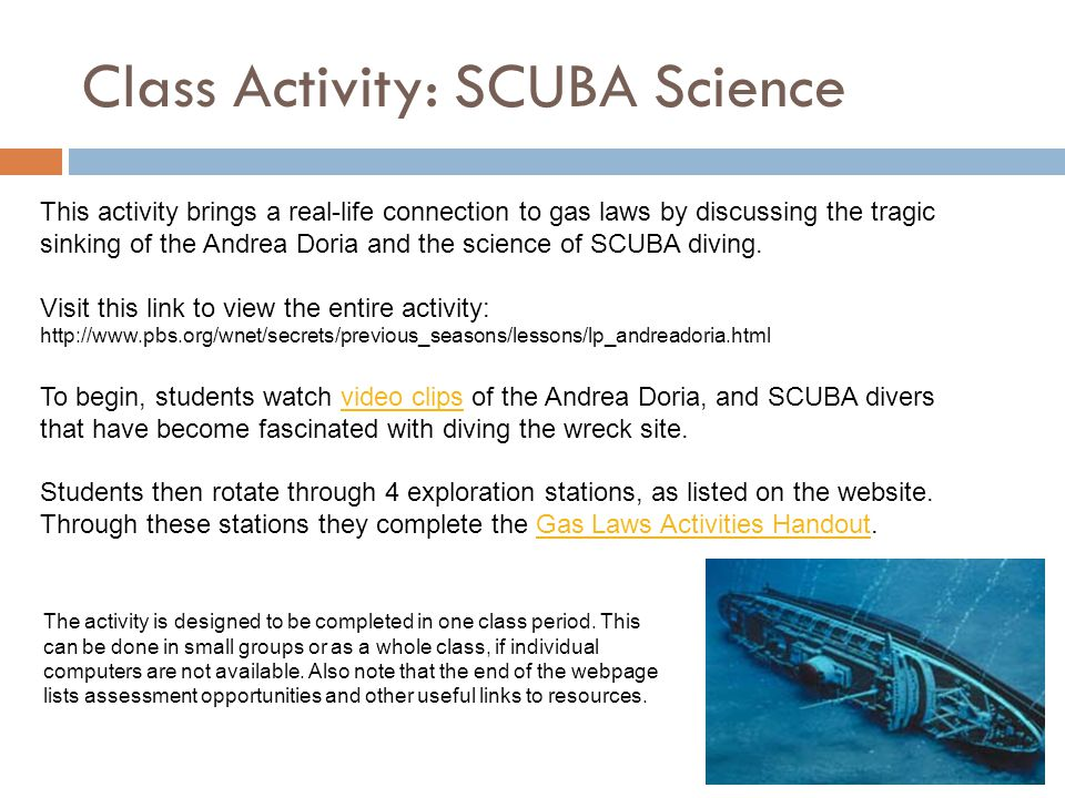 Class Activity: SCUBA Science This activity brings a real-life connection to gas laws by discussing the tragic sinking of the Andrea Doria and the sci