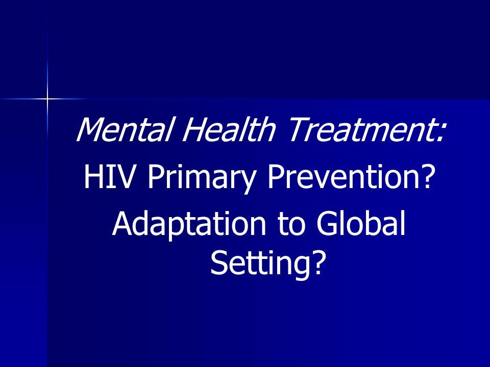 Mental Health Treatment: HIV Primary Prevention Adaptation to Global Setting