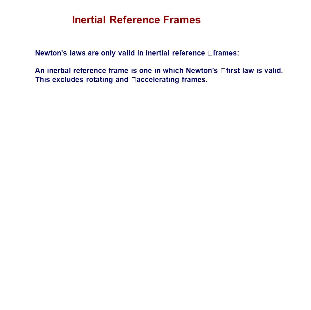 Newton's laws are only valid in inertial reference frames: An inertial reference frame is one in which Newton's first law is valid. This excludes rota