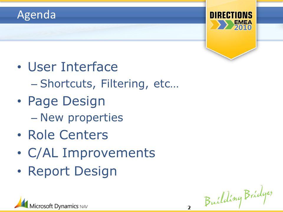 Building Bridges Agenda User Interface – Shortcuts, Filtering, etc… Page Design – New properties Role Centers C/AL Improvements Report Design 2