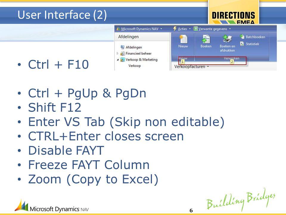 Building Bridges User Interface (2) Ctrl + F10 Ctrl + PgUp & PgDn Shift F12 Enter VS Tab (Skip non editable) CTRL+Enter closes screen Disable FAYT Fre