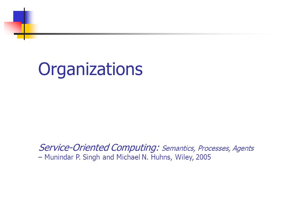 Organizations Service-Oriented Computing: Semantics, Processes, Agents – Munindar P.