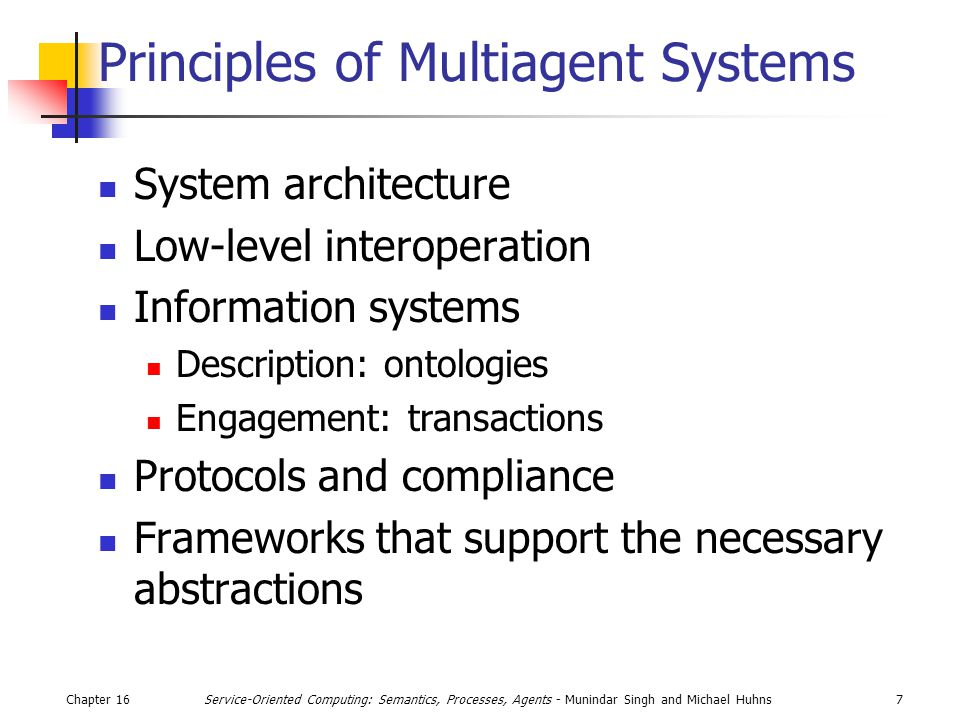 Chapter 167Service-Oriented Computing: Semantics, Processes, Agents - Munindar Singh and Michael Huhns Principles of Multiagent Systems System archite