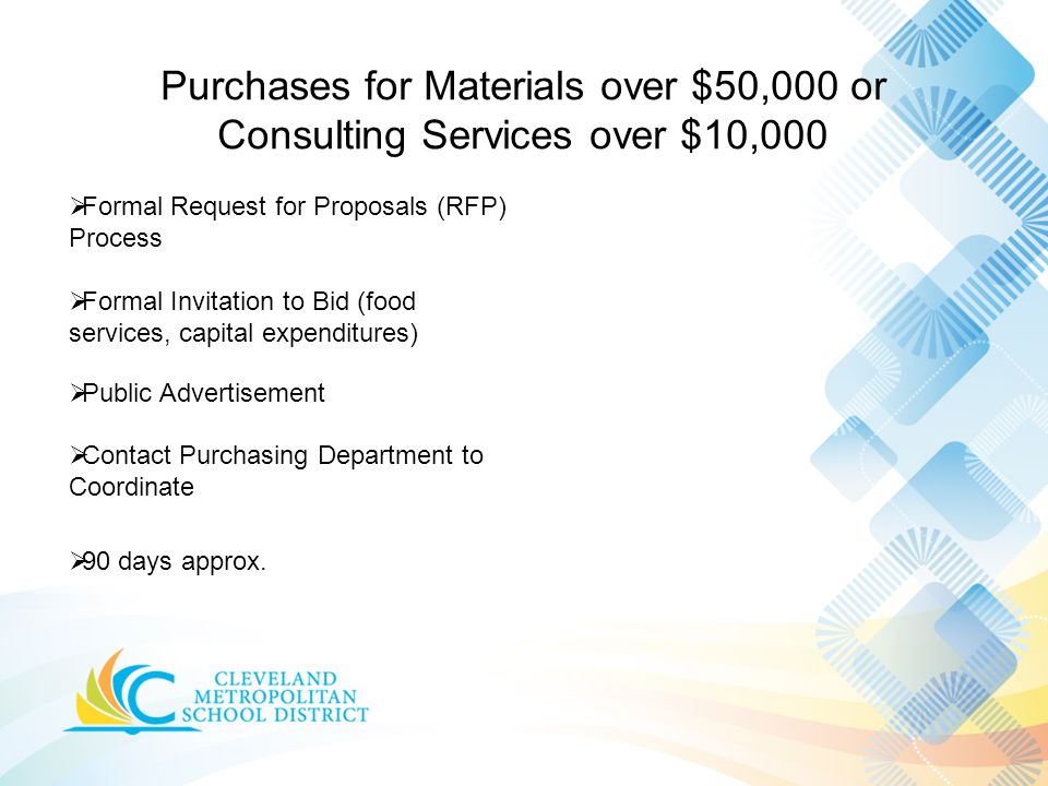 Purchases for Materials over $50,000 or Consulting Services over $10,000  Formal Request for Proposals (RFP) Process  90 days approx.