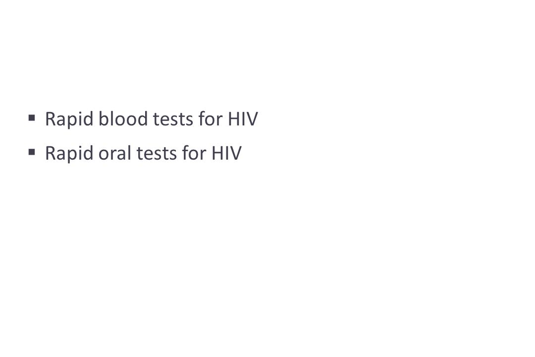 Rapid blood tests for HIV  Rapid oral tests for HIV