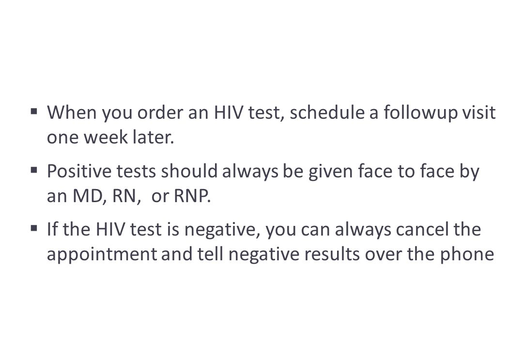  When you order an HIV test, schedule a followup visit one week later.