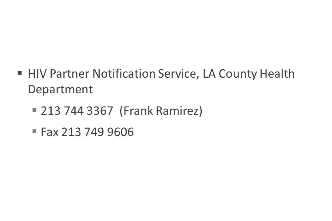  HIV Partner Notification Service, LA County Health Department  213 744 3367 (Frank Ramirez)  Fax 213 749 9606