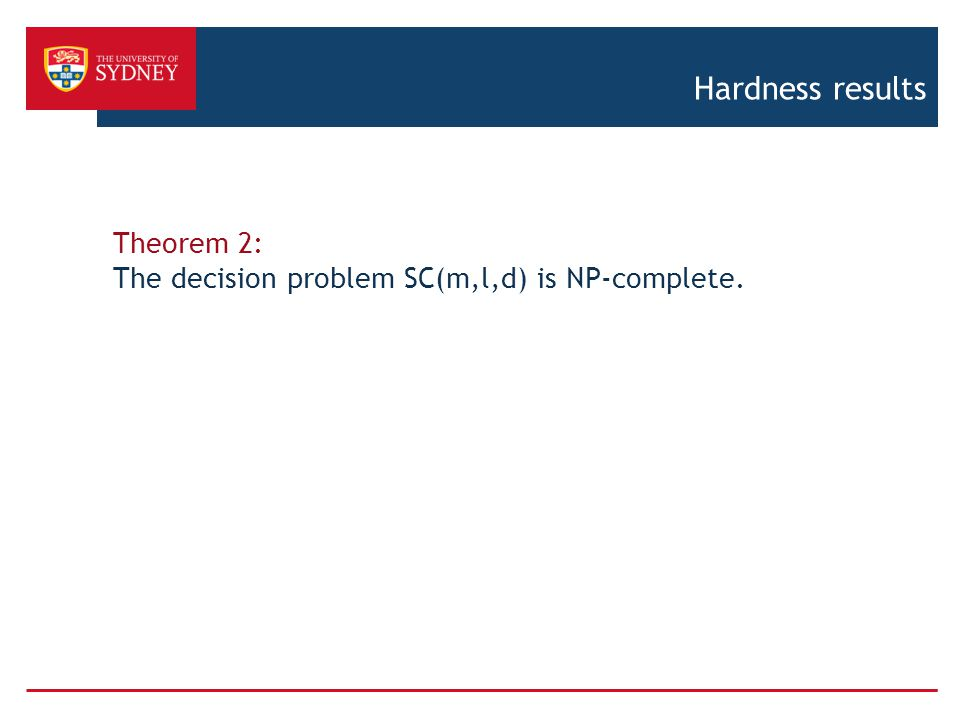 Hardness results Theorem 2: The decision problem SC(m,l,d) is NP-complete.