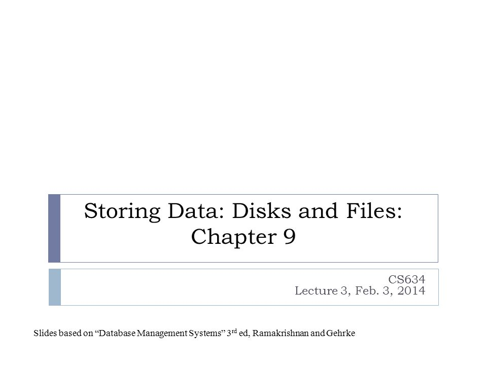 Architecture of a DBMS Data Disk Space Manager Buffer Manager A first course in database systems, 3 rd ed, Ullman and Widom Index/File/Record Manager Execution Engine Query Compiler User SQL Query Query Plan (optimized) Index and Record requests Page Commands Read/Write pages Disk I/O 2
