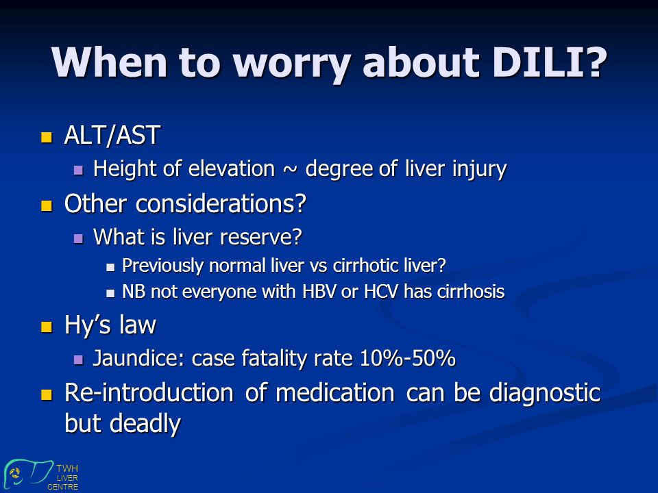 TWH LIVER CENTRE When to worry about DILI.