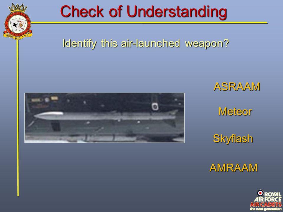 Check of Understanding Identify this air-launched weapon? AMRAAM Meteor Skyflash ASRAAM