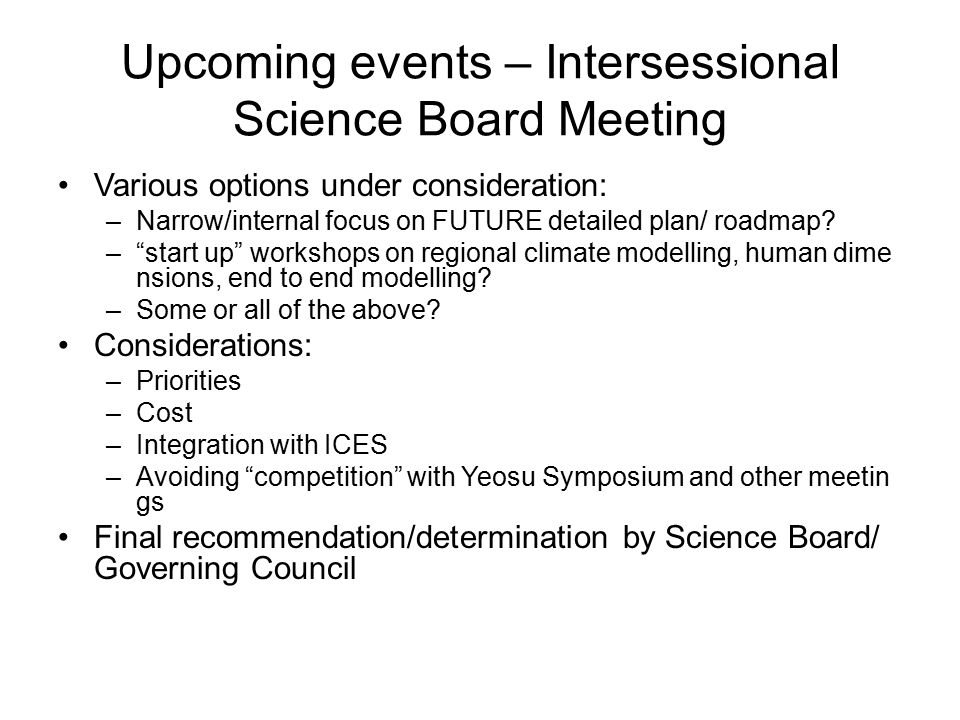 Upcoming events – Intersessional Science Board Meeting Various options under consideration: –Narrow/internal focus on FUTURE detailed plan/ roadmap.