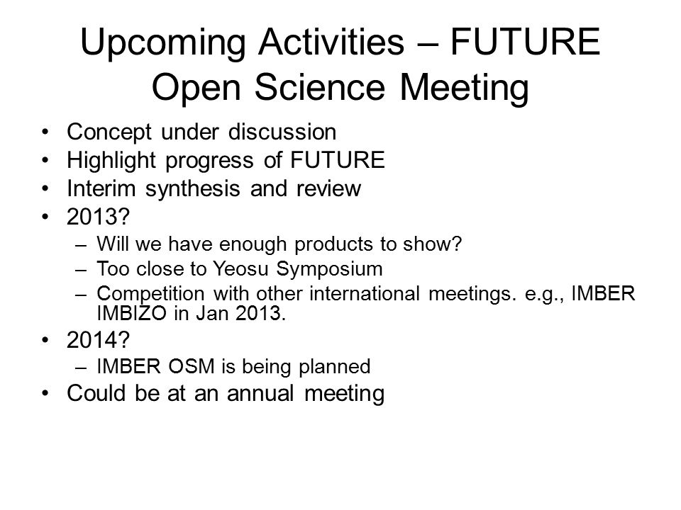 Upcoming Activities – FUTURE Open Science Meeting Concept under discussion Highlight progress of FUTURE Interim synthesis and review 2013.
