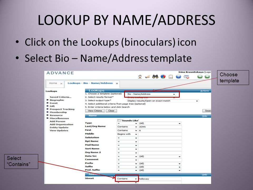 LOOKUP BY NAME/ADDRESS Click on the Lookups (binoculars) icon Select Bio – Name/Address template Choose template Select Contains